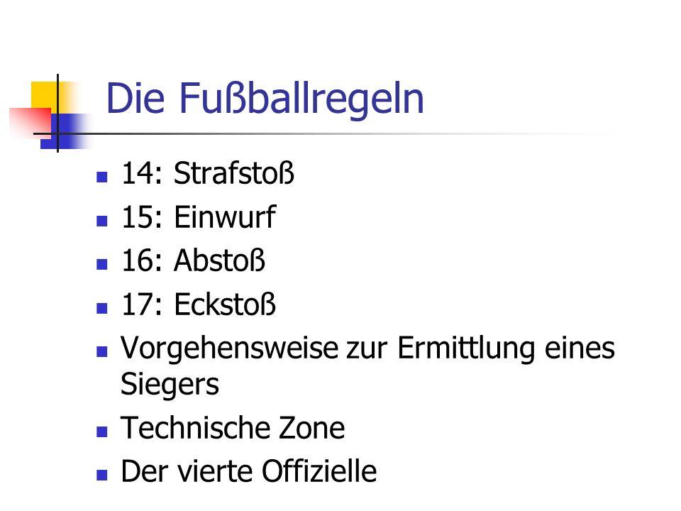 Die Fußballregeln 14: Strafstoß 15: Einwurf 16: Abstoß 17: Eckstoß