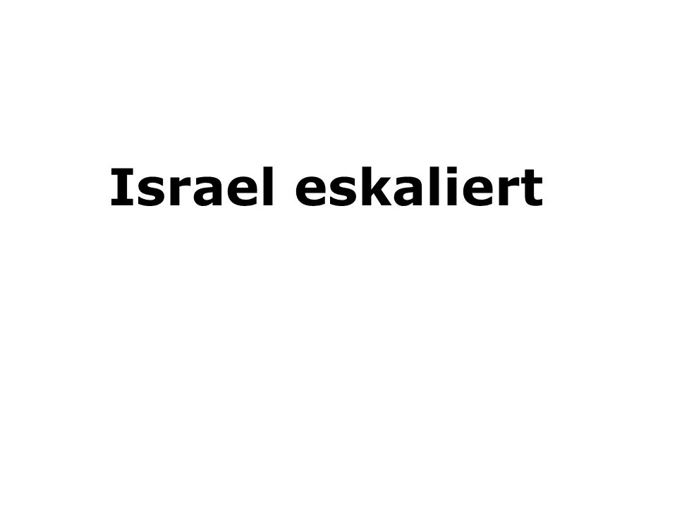Israel eskaliert