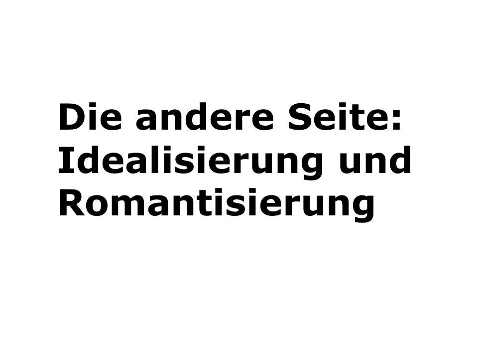 Die andere Seite: Idealisierung und Romantisierung