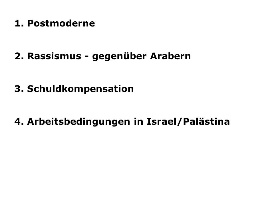 1. Postmoderne 2. Rassismus - gegenüber Arabern.