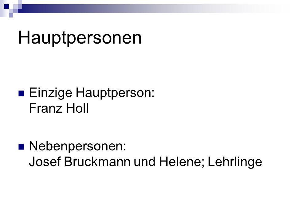 Hauptpersonen Einzige Hauptperson: Franz Holl