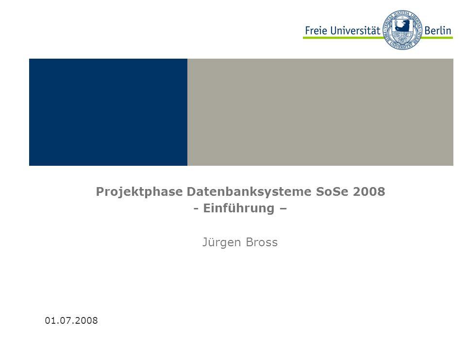 Projektphase Datenbanksysteme SoSe 2008 - Einführung – Jürgen Bross