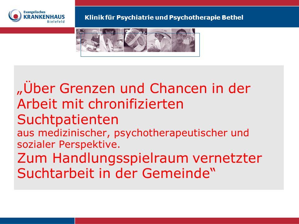 """""""Über Grenzen und Chancen in der Arbeit mit chronifizierten Suchtpatienten aus medizinischer, psychotherapeutischer und sozialer Perspektive."""