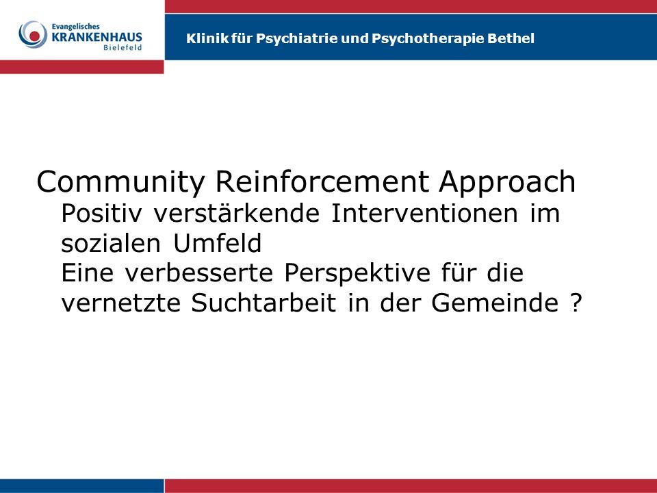 Community Reinforcement Approach Positiv verstärkende Interventionen im sozialen Umfeld Eine verbesserte Perspektive für die vernetzte Suchtarbeit in der Gemeinde