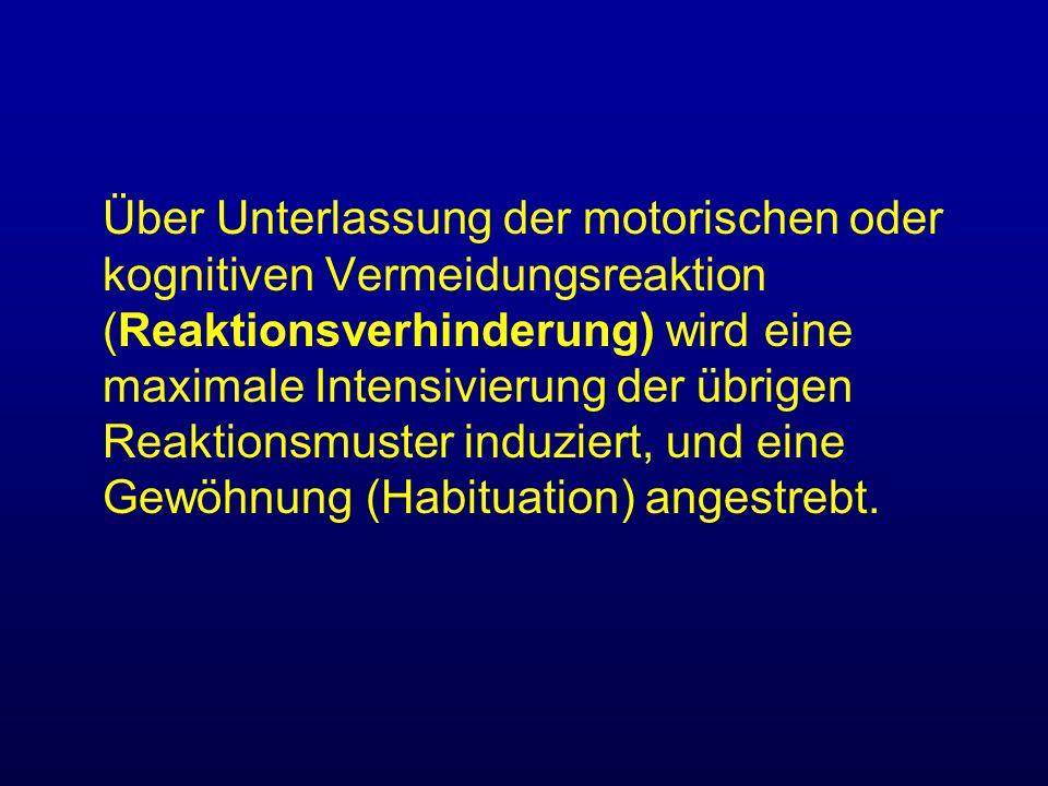 Über Unterlassung der motorischen oder kognitiven Vermeidungsreaktion (Reaktionsverhinderung) wird eine maximale Intensivierung der übrigen Reaktionsmuster induziert, und eine Gewöhnung (Habituation) angestrebt.