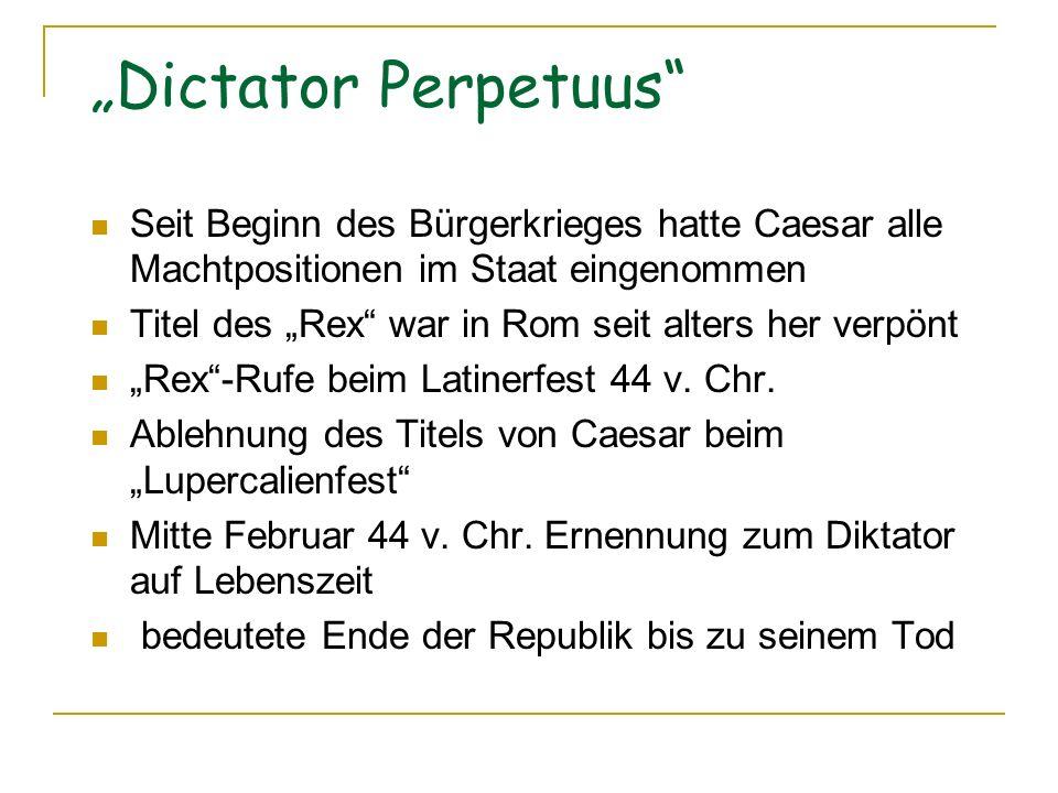"""""""Dictator Perpetuus Seit Beginn des Bürgerkrieges hatte Caesar alle Machtpositionen im Staat eingenommen."""