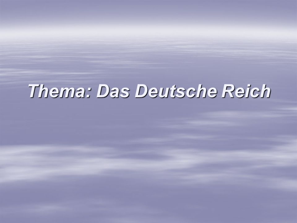 Thema: Das Deutsche Reich