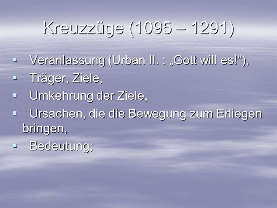 """Kreuzzüge (1095 – 1291) Veranlassung (Urban II. : """"Gott will es! ),"""
