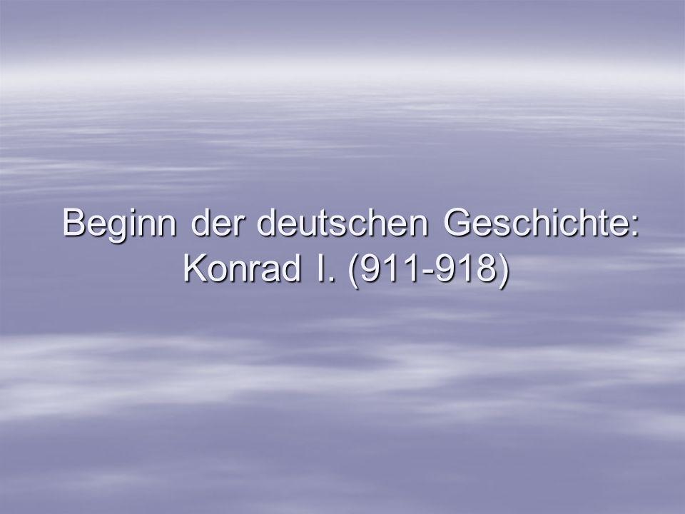 Beginn der deutschen Geschichte: Konrad I. (911-918)