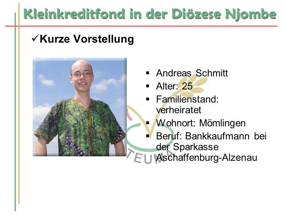 Kurze Vorstellung Andreas Schmitt Alter: 25 Familienstand: verheiratet