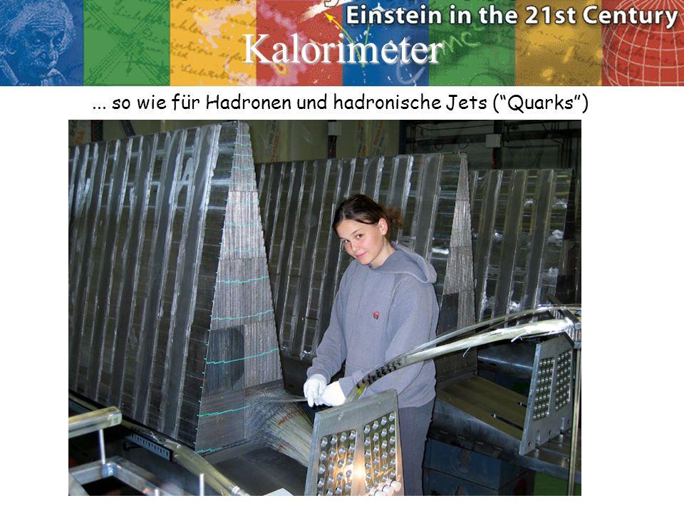 Kalorimeter ... so wie für Hadronen und hadronische Jets ( Quarks )
