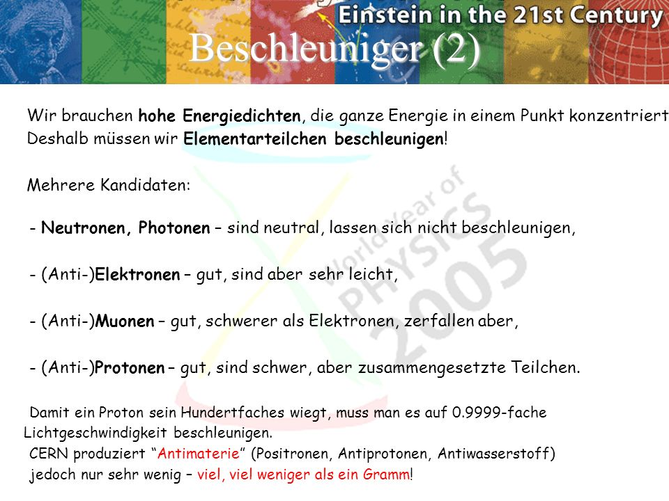 Beschleuniger (2) Wir brauchen hohe Energiedichten, die ganze Energie in einem Punkt konzentriert!