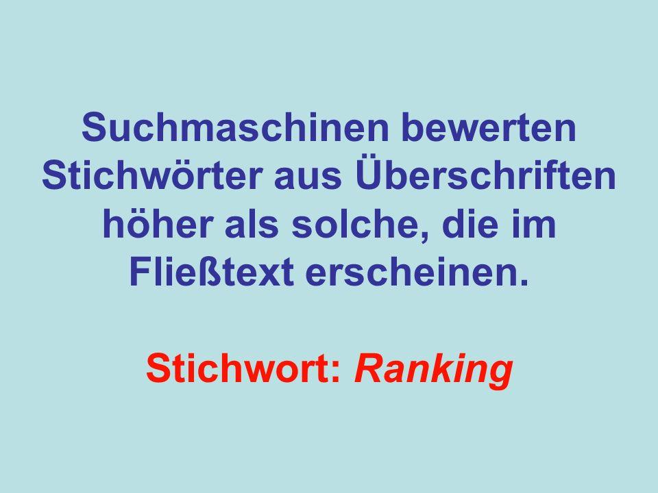 Suchmaschinen bewerten Stichwörter aus Überschriften höher als solche, die im Fließtext erscheinen.