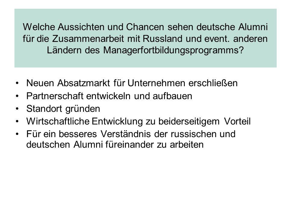 Welche Aussichten und Chancen sehen deutsche Alumni für die Zusammenarbeit mit Russland und event. anderen Ländern des Managerfortbildungsprogramms