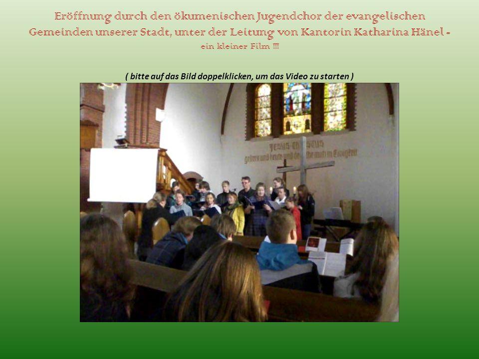 Eröffnung durch den ökumenischen Jugendchor der evangelischen Gemeinden unserer Stadt, unter der Leitung von Kantorin Katharina Hänel - ein kleiner Film !!.