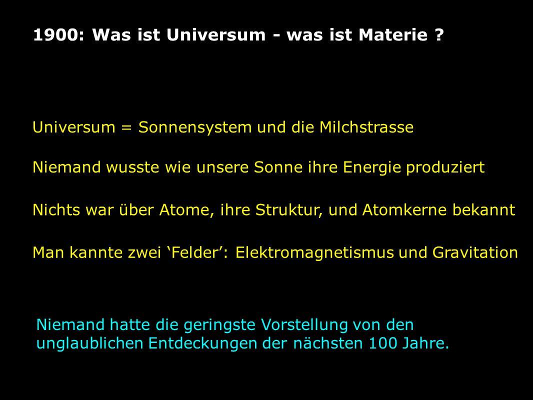 1900: Was ist Universum - was ist Materie