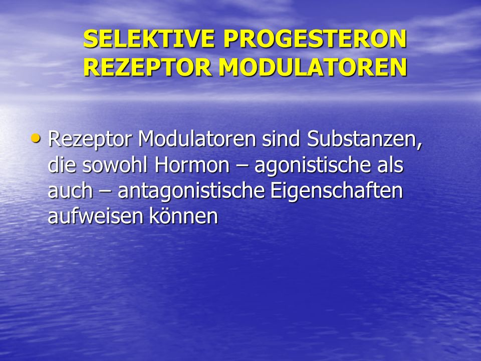 SELEKTIVE PROGESTERON REZEPTOR MODULATOREN