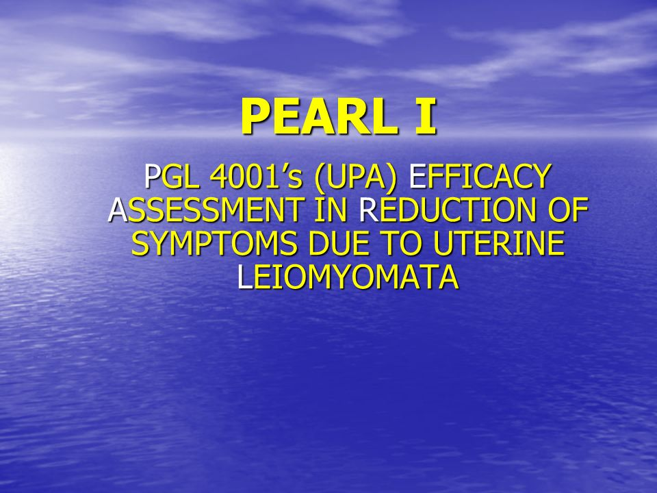 PEARL I PGL 4001's (UPA) EFFICACY ASSESSMENT IN REDUCTION OF SYMPTOMS DUE TO UTERINE LEIOMYOMATA