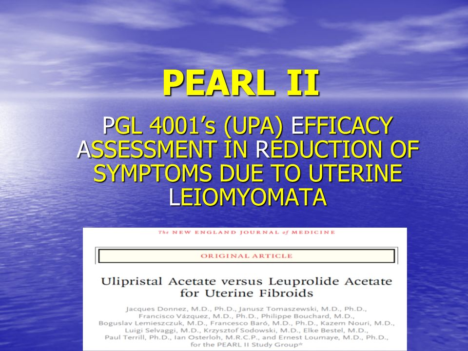 PEARL II PGL 4001's (UPA) EFFICACY ASSESSMENT IN REDUCTION OF SYMPTOMS DUE TO UTERINE LEIOMYOMATA