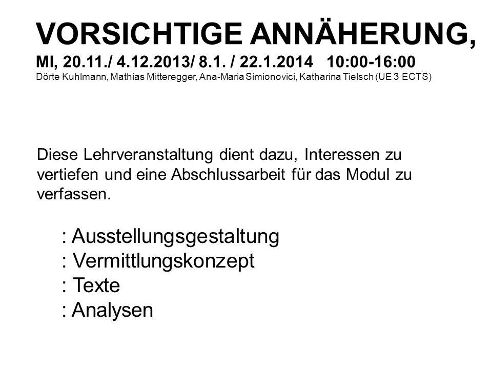 VORSICHTIGE ANNÄHERUNG, MI, 20. 11. / 4. 12. 2013/ 8. 1. / 22. 1