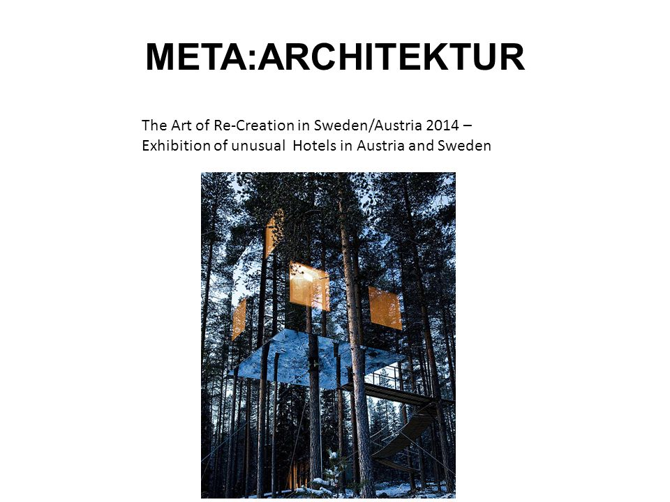 META:ARCHITEKTUR The Art of Re-Creation in Sweden/Austria 2014 –