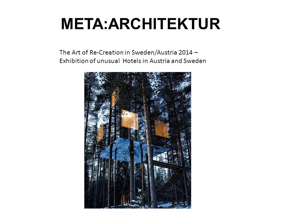 META:ARCHITEKTUR The Art of Re-Creation in Sweden/Austria 2014 –