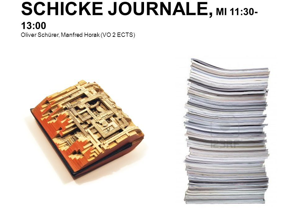 SCHICKE JOURNALE, MI 11:30-13:00 Oliver Schürer, Manfred Horak (VO 2 ECTS)