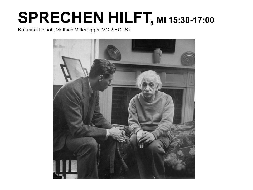 SPRECHEN HILFT, MI 15:30-17:00 Katarina Tielsch, Mathias Mitteregger (VO 2 ECTS)