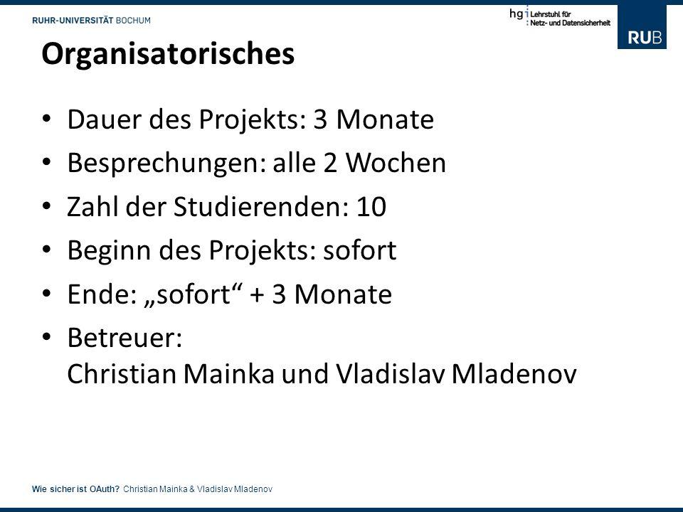 Organisatorisches Dauer des Projekts: 3 Monate