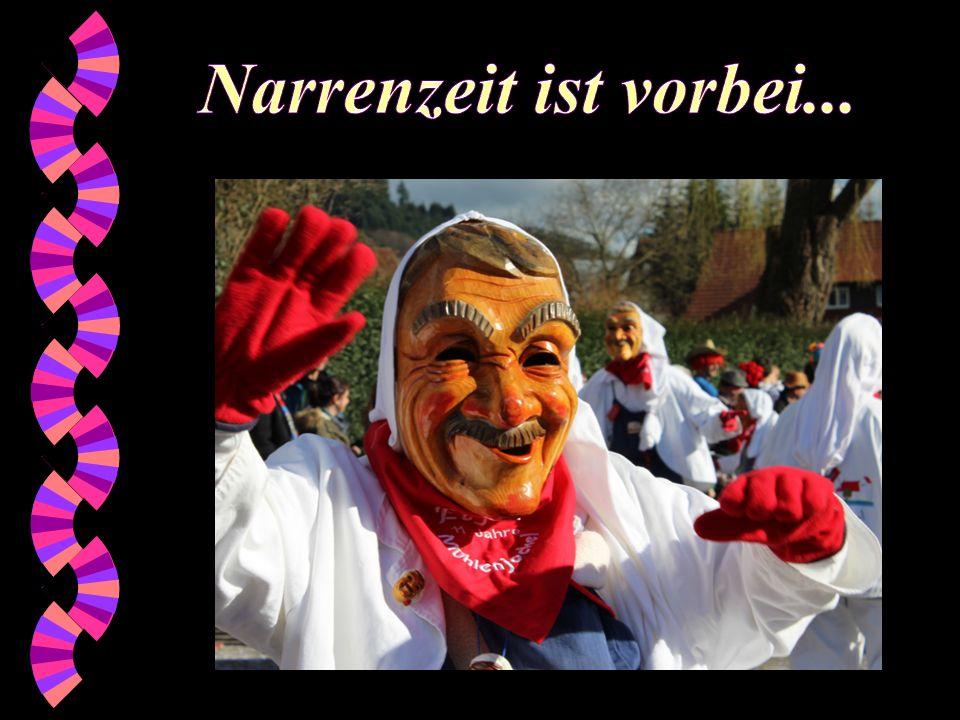 Narrenzeit ist vorbei... Also, Narrenzeit in Deutschland ist eine verrückte Zeit. Man muss es einmal erlebt haben!