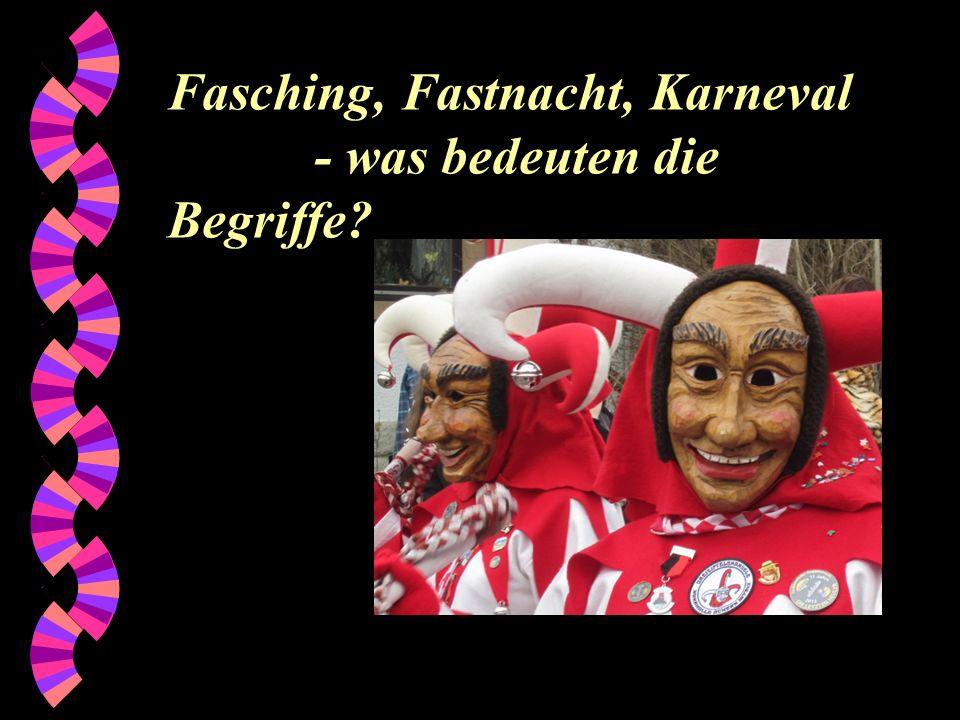 Fasching, Fastnacht, Karneval - was bedeuten die Begriffe
