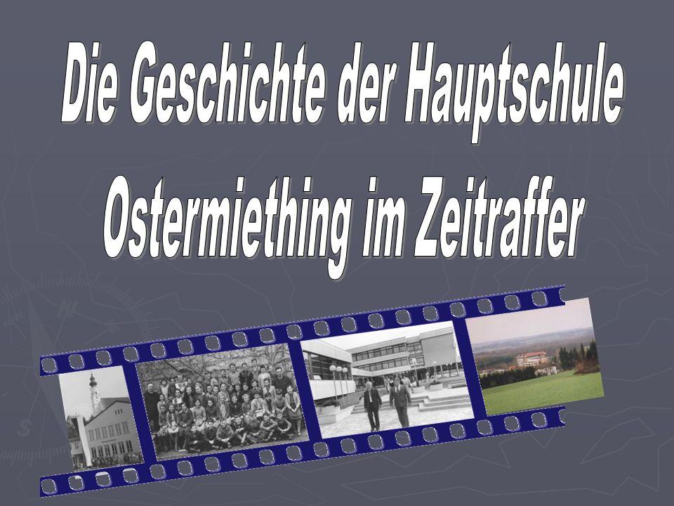Die Geschichte der Hauptschule Ostermiething im Zeitraffer