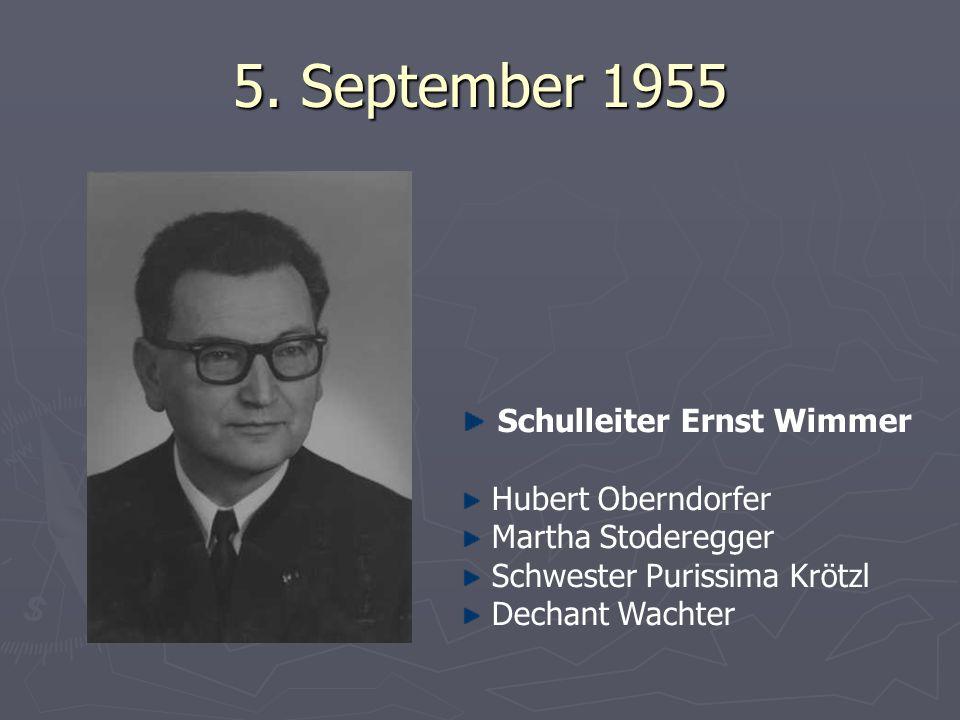 5. September 1955 Schulleiter Ernst Wimmer Hubert Oberndorfer