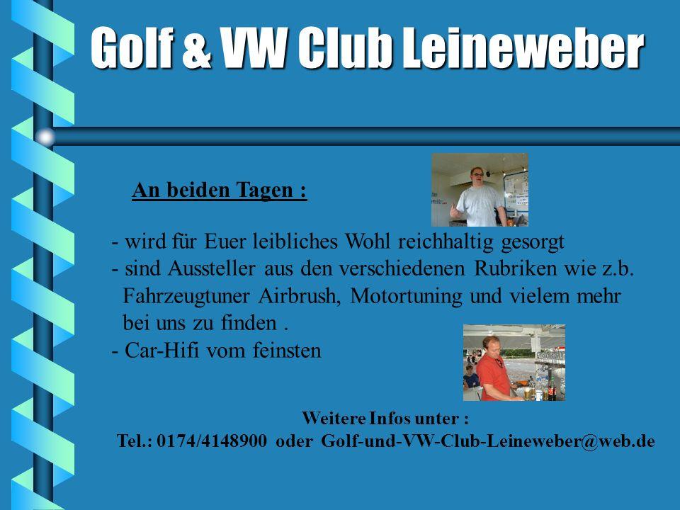 Tel.: 0174/4148900 oder Golf-und-VW-Club-Leineweber@web.de