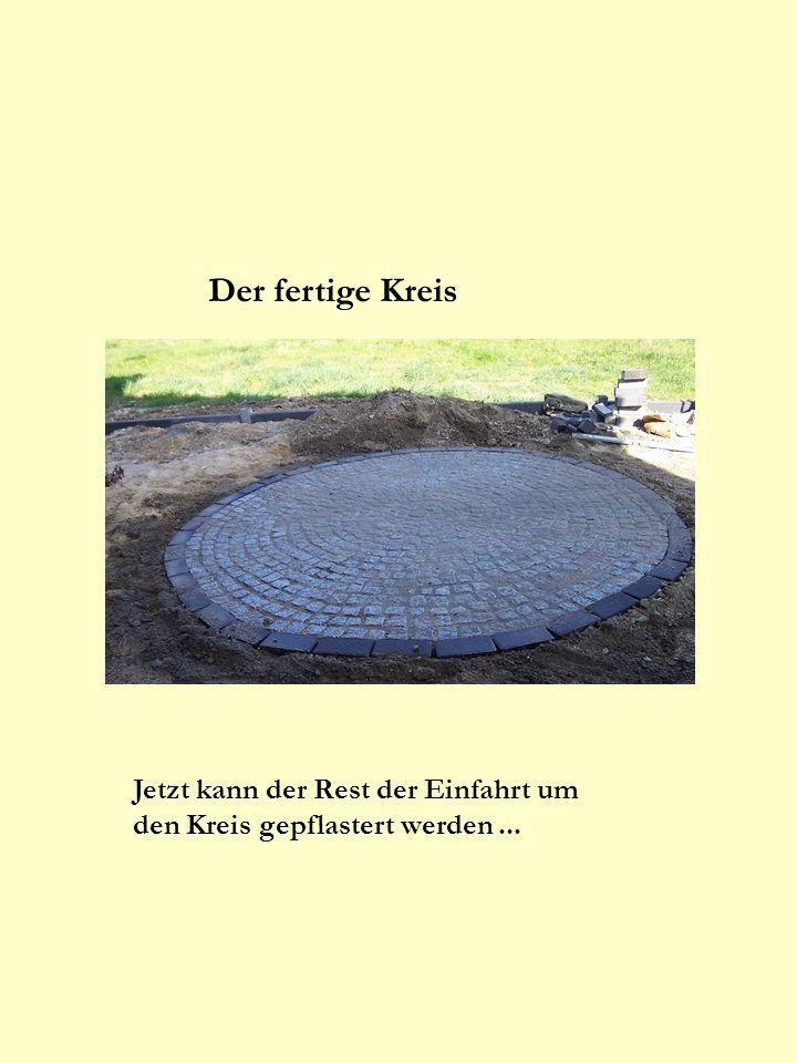 Der fertige Kreis Jetzt kann der Rest der Einfahrt um den Kreis gepflastert werden ...