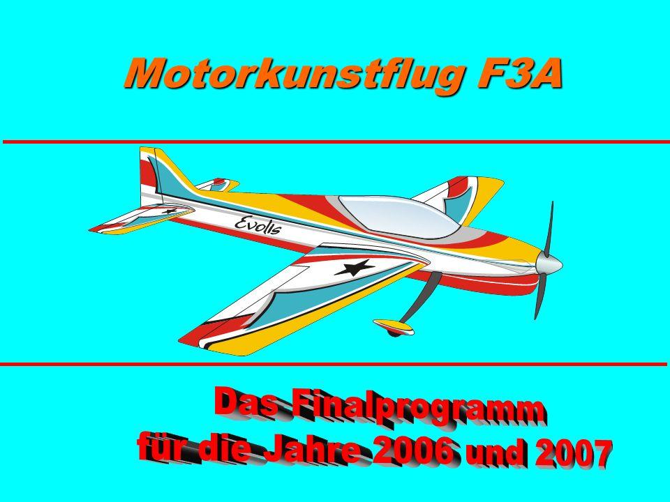 Motorkunstflug F3A Das Finalprogramm für die Jahre 2006 und 2007 1