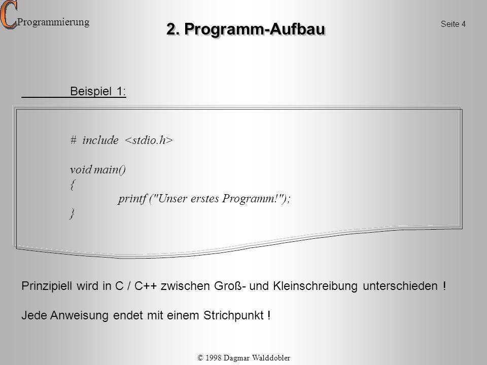 2. Programm-Aufbau Beispiel 1: # include <stdio.h> void main() {