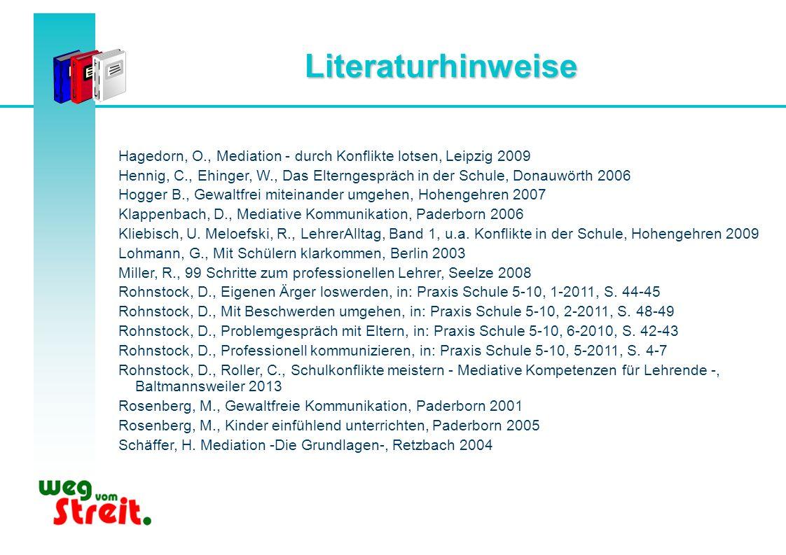 Literaturhinweise Hagedorn, O., Mediation - durch Konflikte lotsen, Leipzig 2009.