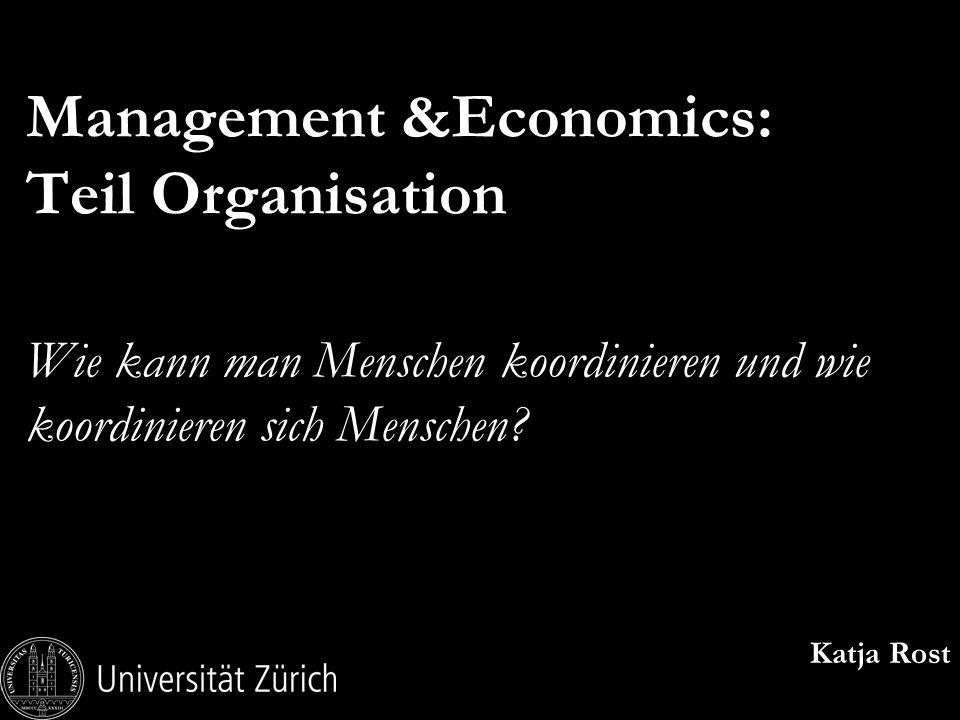Management &Economics: Teil Organisation Wie kann man Menschen koordinieren und wie koordinieren sich Menschen