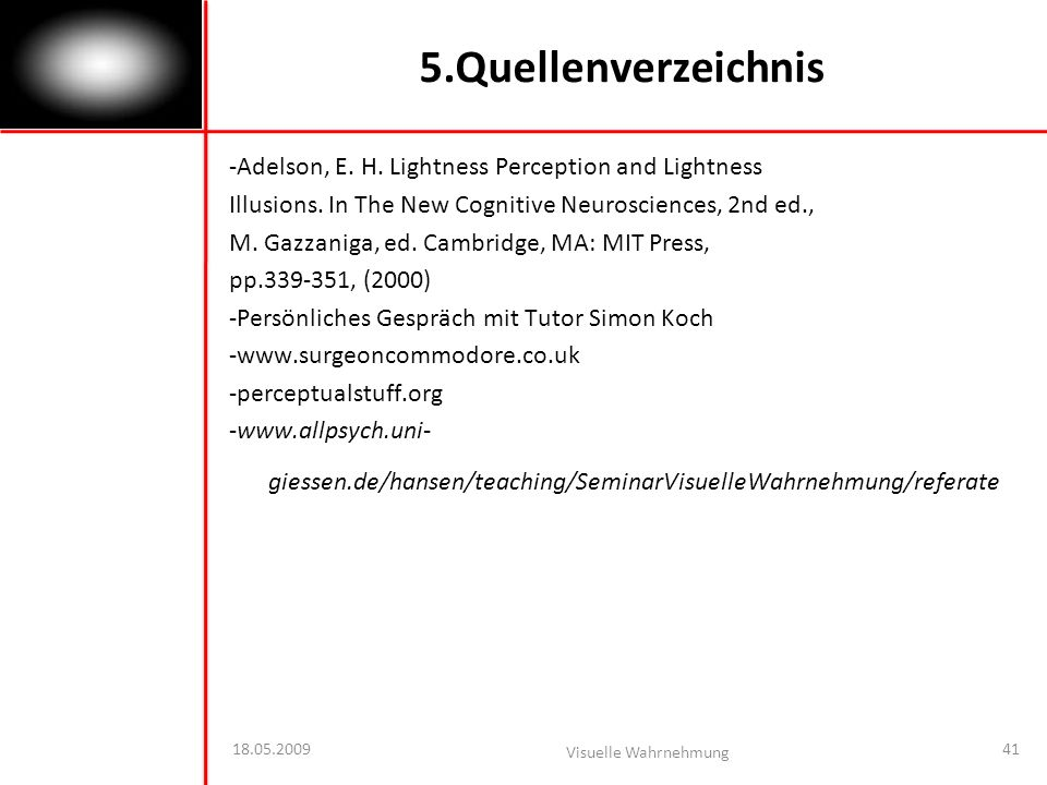 5.Quellenverzeichnis -Adelson, E. H. Lightness Perception and Lightness. Illusions. In The New Cognitive Neurosciences, 2nd ed.,