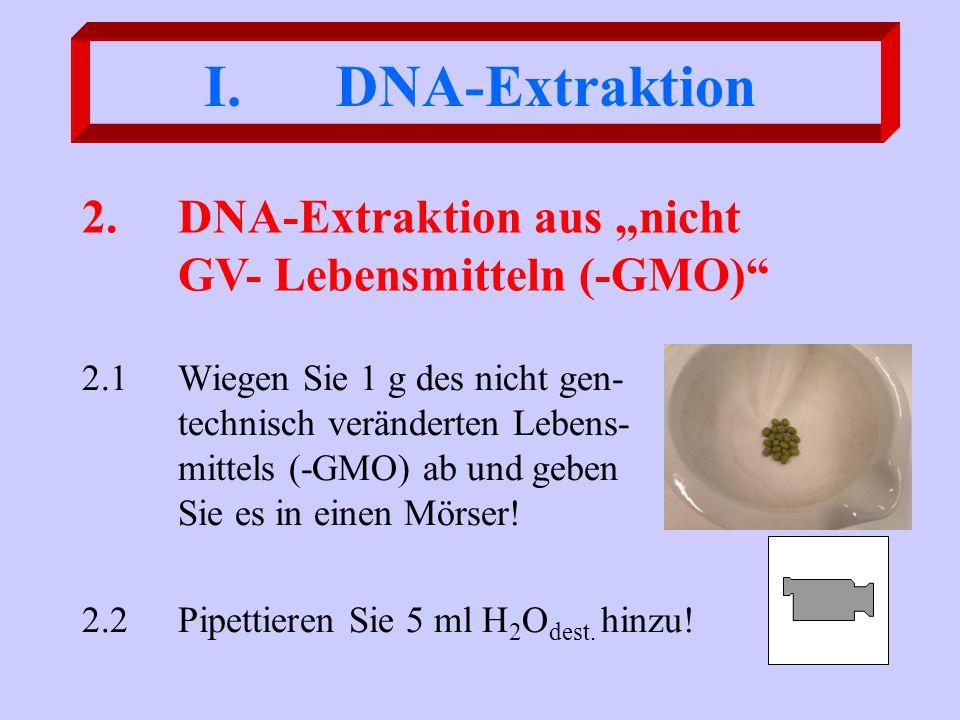 "DNA-Extraktion 2. DNA-Extraktion aus ""nicht GV- Lebensmitteln (-GMO)"