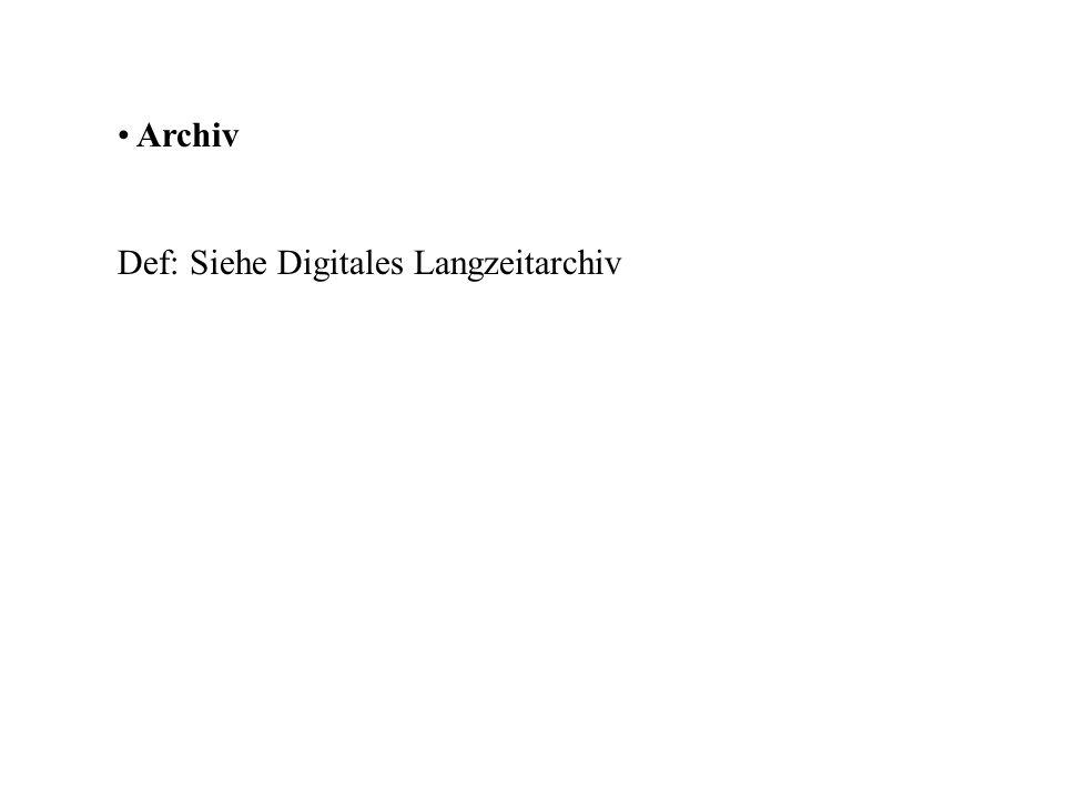 Archiv Def: Siehe Digitales Langzeitarchiv