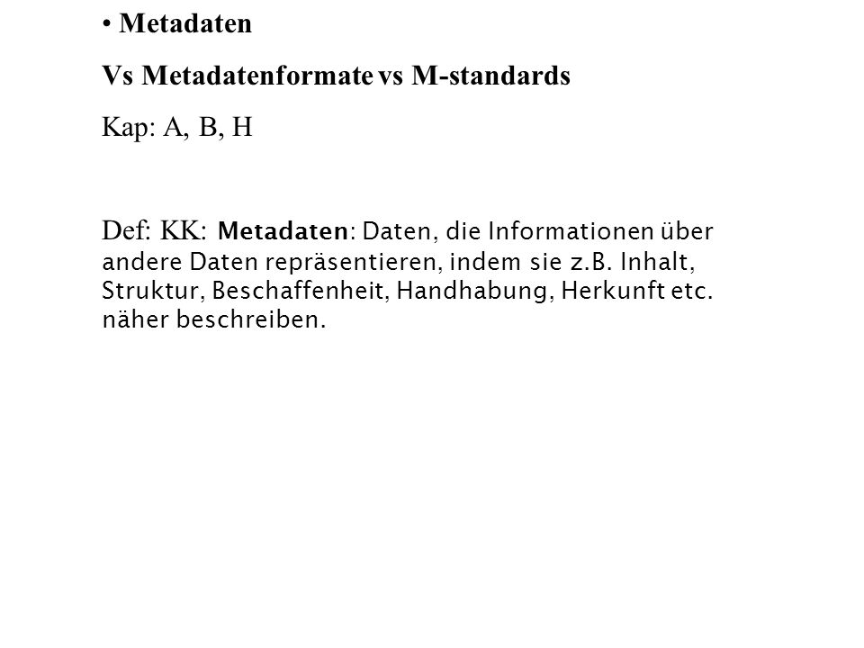Metadaten Vs Metadatenformate vs M-standards. Kap: A, B, H.