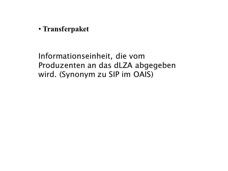 Transferpaket Informationseinheit, die vom Produzenten an das dLZA abgegeben wird.
