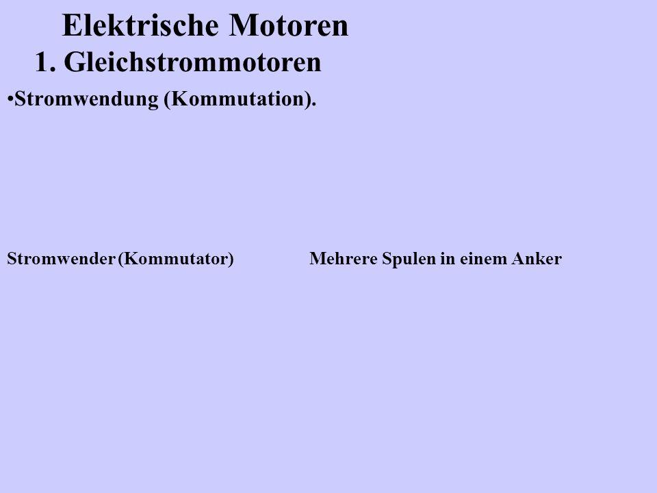 Elektrische Motoren 1. Gleichstrommotoren Stromwendung (Kommutation).