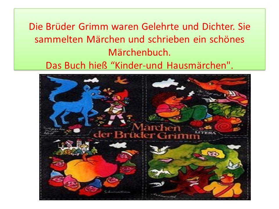 Die Brüder Grimm waren Gelehrte und Dichter