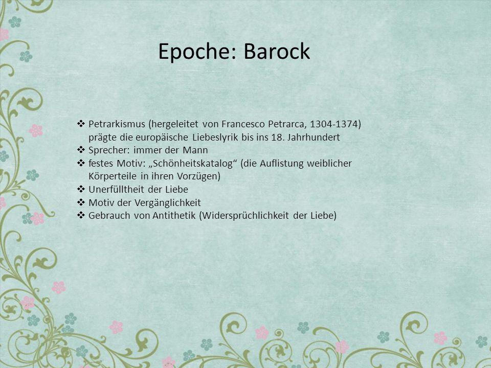 Epoche: Barock Petrarkismus (hergeleitet von Francesco Petrarca, 1304-1374) prägte die europäische Liebeslyrik bis ins 18. Jahrhundert.