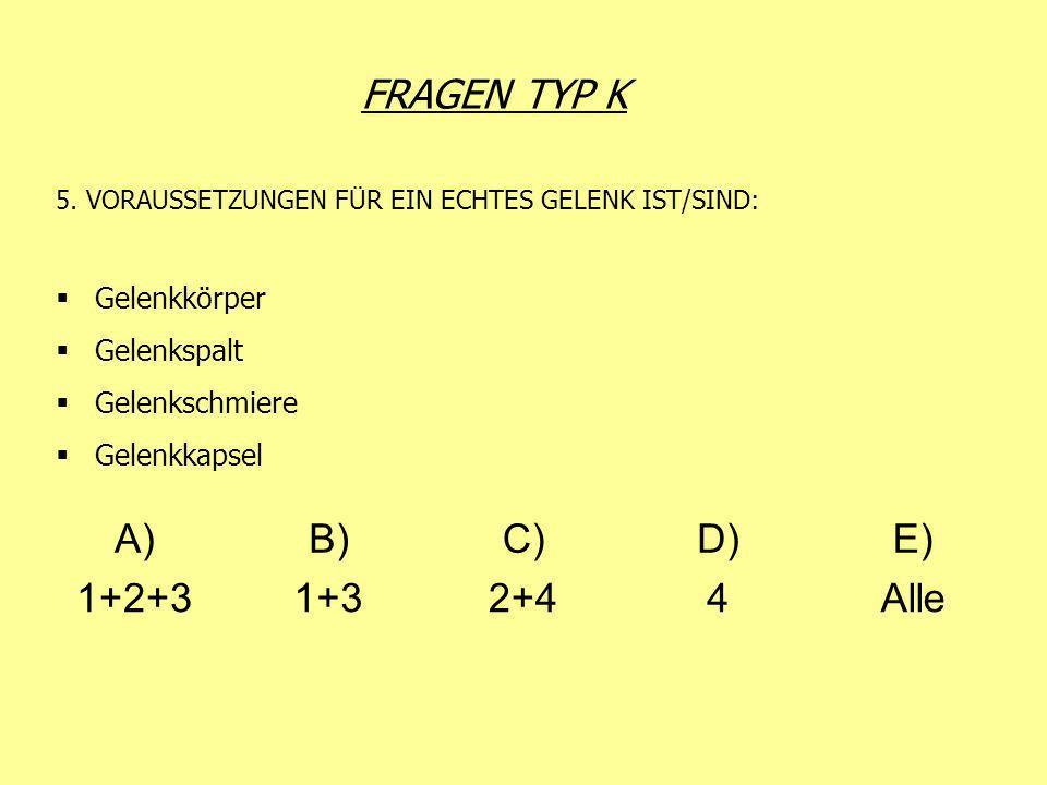 FRAGEN TYP K A) B) C) D) E) 1+2+3 1+3 2+4 4 Alle Gelenkkörper