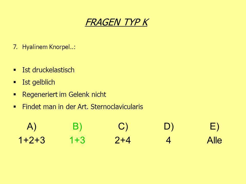 FRAGEN TYP K A) B) C) D) E) 1+2+3 1+3 2+4 4 Alle Ist druckelastisch