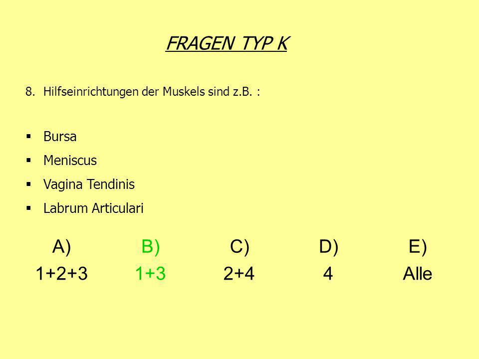 FRAGEN TYP K A) B) C) D) E) 1+2+3 1+3 2+4 4 Alle Bursa Meniscus